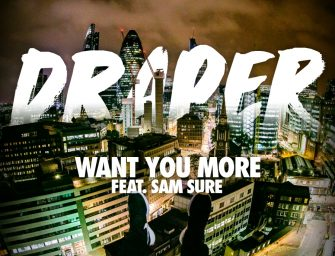 DRAPER RELEASES NEW SINGLE 'WANT YOU MORE' FT SAM SURE