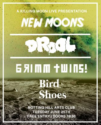 New Moons, Drool, June 25th, Notting Hill Arts Club