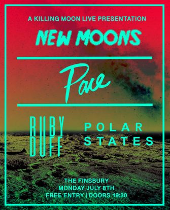 New Moons, Pace, July 8th, The Finsbury