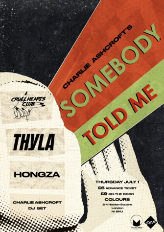SOMEBODY TOLD ME: CRUEL HEARTS CLUB. COLOURS HOXTON. JULY 1ST.