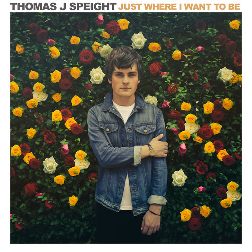 Thomas J Speight – Just Where I Want To Be