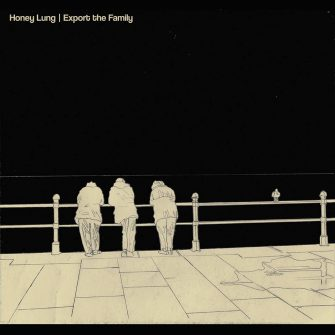 HONEY LUNG – EXPORT THE FAMILY