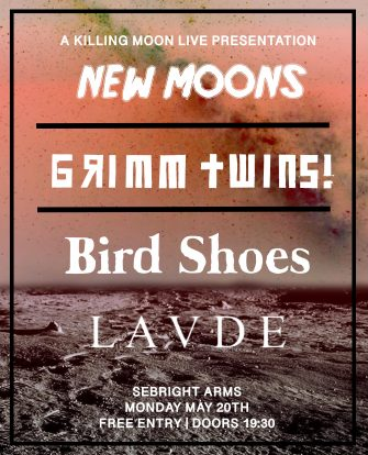 New Moons, Grimm Twins,May 20th, Sebright Arms