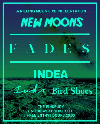 New Moons, FADES, August 17th, The Finsbury